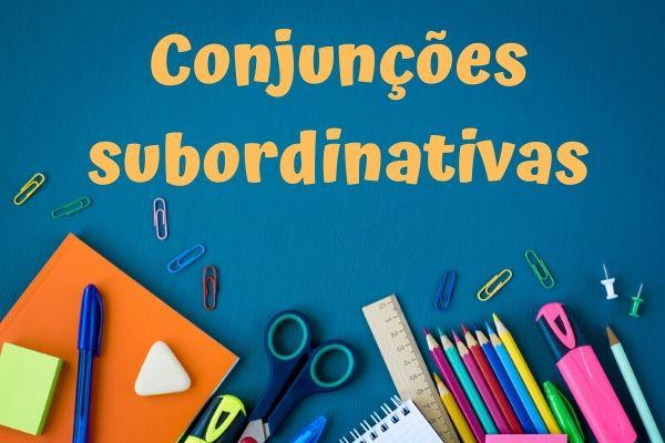 As conjunções subordinativas podem apresentar a função semelhante à dos advérbios.