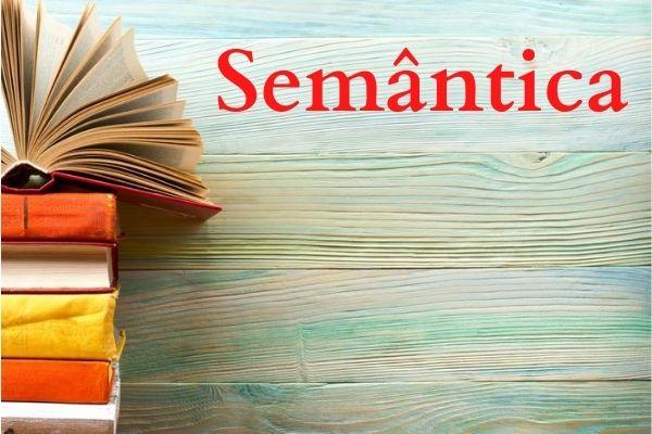 A semântica é o nível linguístico que estuda os significados e suas relações com os significantes.
