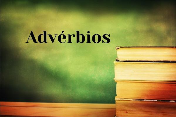 Os advérbios são palavras que modificam o sentido de verbos, adjetivos e outros advérbios.