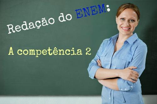 A Competência 2: compreender a proposta de Redação dentro dos limites do texto dissertativo-argumentativo