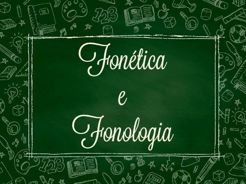 A Fonética e a Fonologia tratam dos aspectos fônicos, físicos e fisiológicos de uma língua