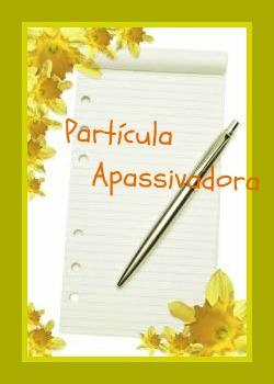 A partícula apassivadora se define pelo conceito atribuído ao pronome se, uma vez acompanhado do termo paciente