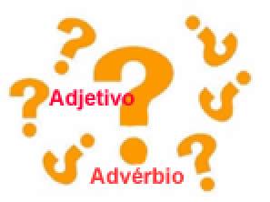 Adjetivo ou advébio? Em algumas circunstâncias o adjetivo faz o papel do advérbio