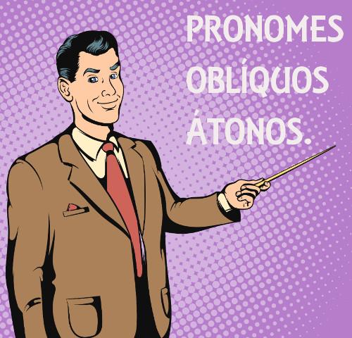 Algumas das funções sintáticas que os pronomes oblíquos desempenham são: objeto indireto e direto, adjunto adverbial e adnominal