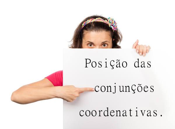 As conjunções coordenativas podem ter diferentes posições no período