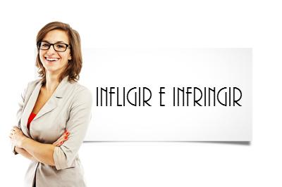As duas formas, infligir e infringir, estão corretas e devem ser utilizadas em diferentes situações