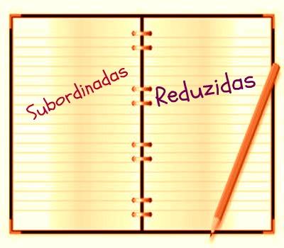 As orações subordinadas reduzidas se constituem de critérios específicos, relevantes no momento de analisá-las