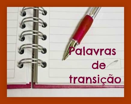 Denominam-se palavras de transição aquelas que estabelecem relações de sentido entre expressões, frases, orações ou parágrafos