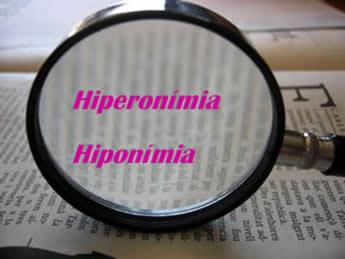 Hiperonímia e Hiponímia integram os estudos relacionados à semântica