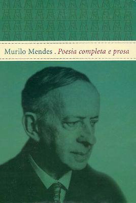Murilo Mendes: Poesia Completa e Prosa (Editora Nova Aguilar, 1994) reúne toda a produção poética do romancista e poeta mineiro