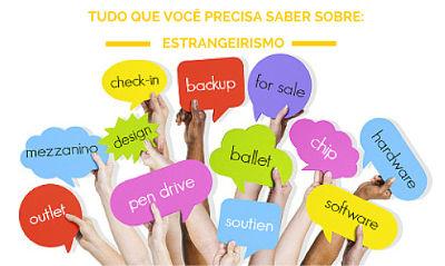 O estrangeirismo, quando empregado com bom senso, não coloca em risco a soberania da língua portuguesa