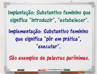As palavras implantação e implementação são exemplos de um fenômeno conhecido como paronímia, que costuma provocar muitos deslizes gramaticais