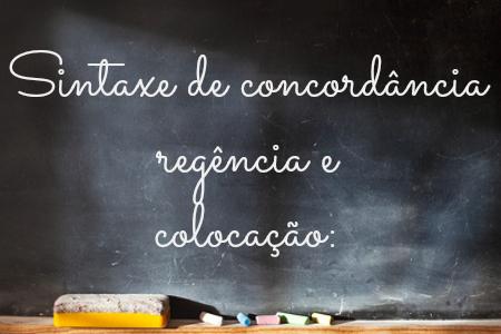 Conhecer as sintaxes de concordância, regência e colocação é importante para aprimorar a comunicação verbal e escrita
