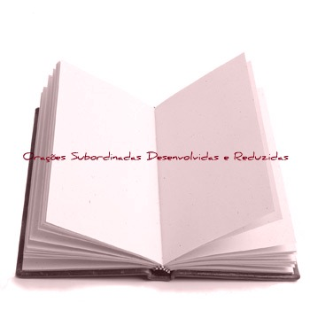 As orações subordinadas desenvolvidas e reduzidas são demarcadas por alguns aspectos